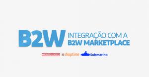 Como Integrar sua Loja Tray com a B2W Marketplace – Americanas, Shoptime e Submarino