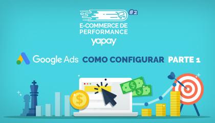 Google Ads: Como criar a primeira campanha | E-commerce de Performance #2