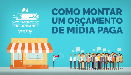 Como montar orçamento de mídia paga | E-commerce de Performance #4