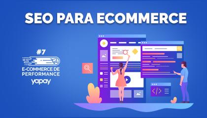 SEO para e-commerce: dicas básicas para Otimizar sua loja! | E-commerce de Performance #7
