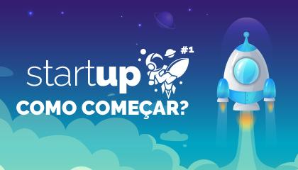 O que é Startup e como começar a sua | StartUP #1