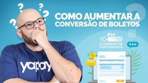 Aumentar a Conversão de Boletos ? | E-commerce de Performance #10