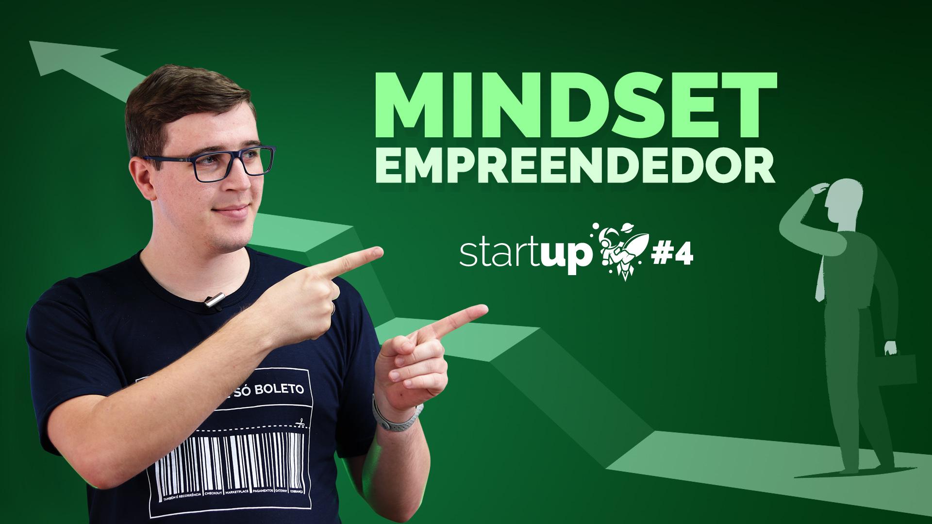 Como desenvolver um Mindset Empreendedor | StartUp #4