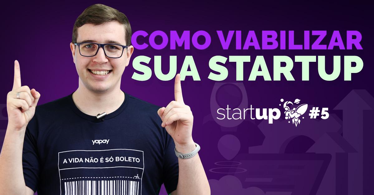 Como viabilizar sua startup | StartUp #5