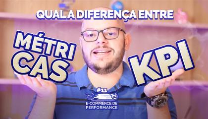 Qual a diferença entre Métrica e KPI?  | E-commerce de Performance #11