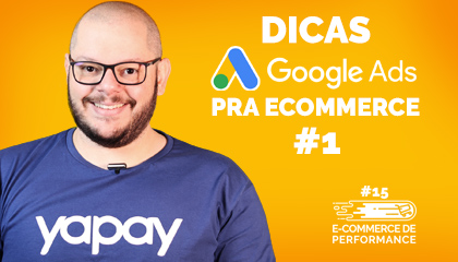 Dicas de Google Ads para e-commerce | E-commerce de Performance #15