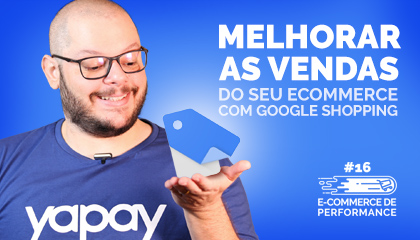 Como melhorar as vendas com Google shopping | E-commerce de Performance #16