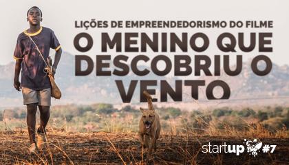 O Menino que Descobriu o Vento: Lições de empreendedorismo | StartUp #7