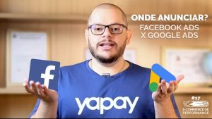 Facebook Ads x Google Ads: Onde anunciar? | E-commerce de Performance #17